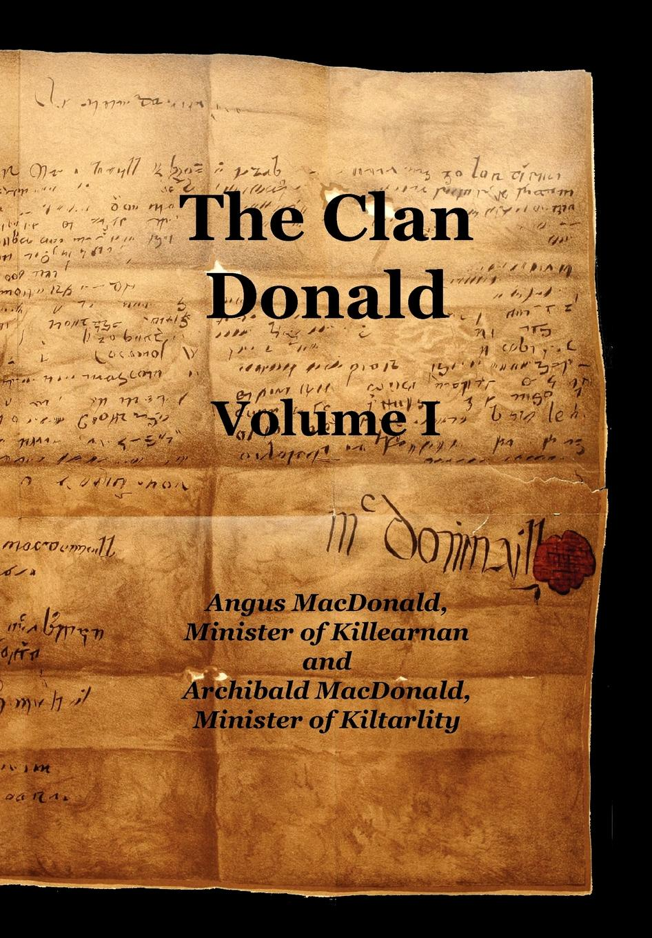 Angus Etc MacDonald, Archibald MacDonald The Clan Donald - Volume 1 g l shumway history of western nebraska and its people volume 3 part 1