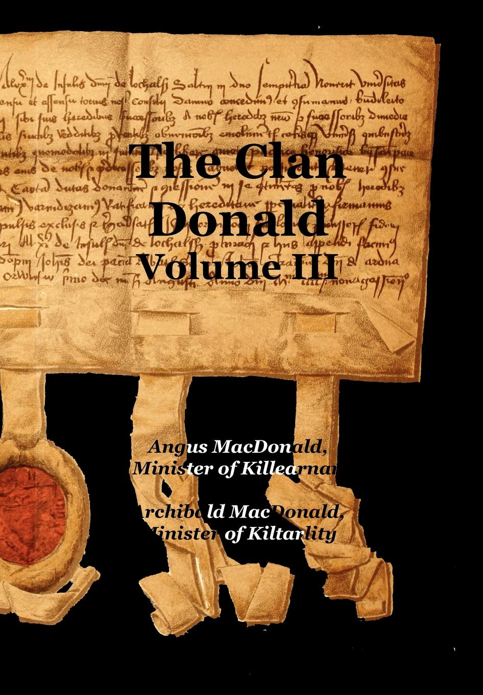 Angus MacDonald, Archibald MacDonald The Clan Donald - Volume 3 g l shumway history of western nebraska and its people volume 3 part 1