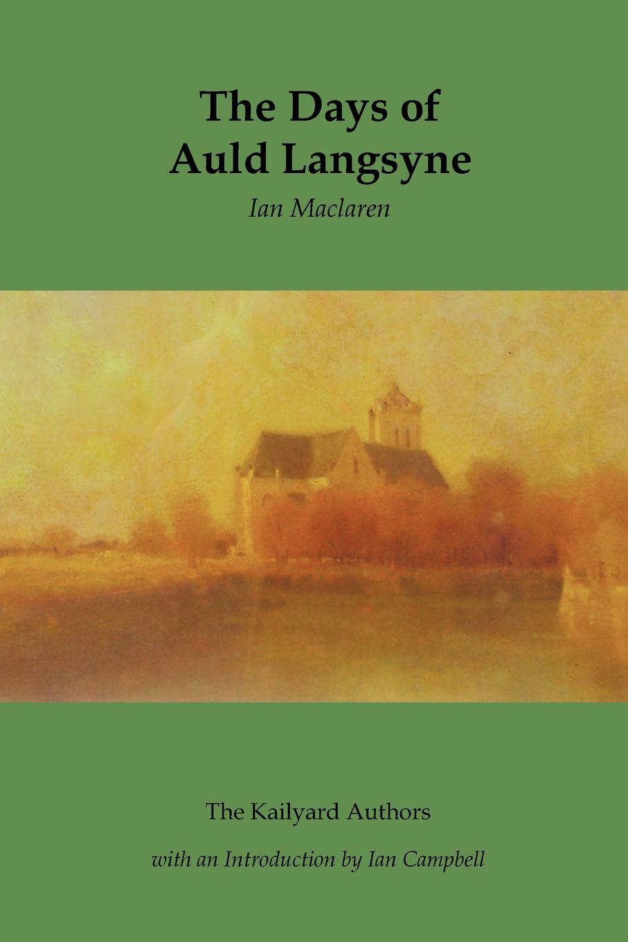 Ian MacLaren The Days of Auld Langsyne john logan campbell poenamo sketches of the early days in new zealand romance and reality of antipodean life in the infancy of a new colony