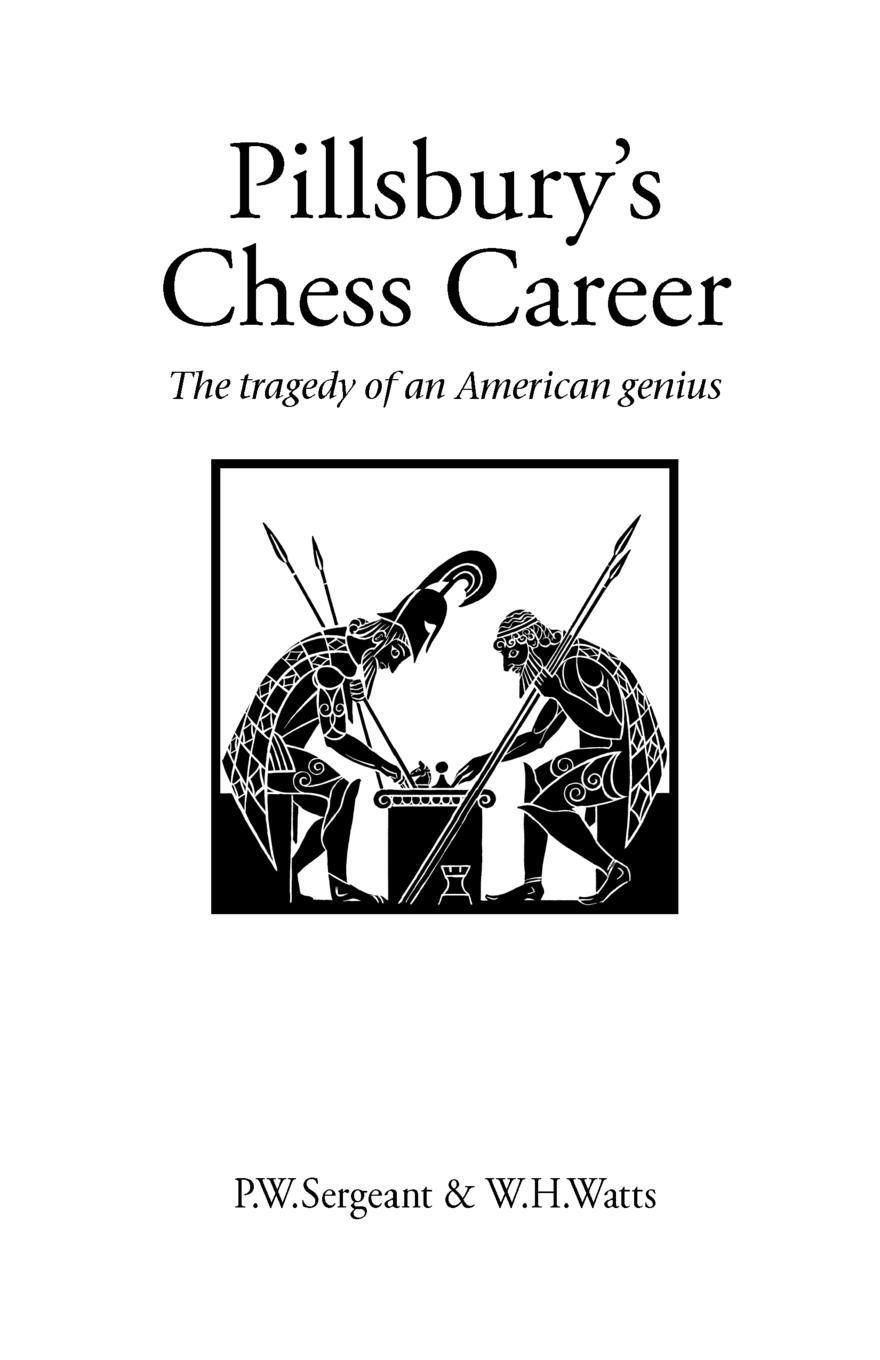 P. W. Sergeant, W. H. Watts Pillsbury's Chess Career w n p barbellion the journal of a disappointed man