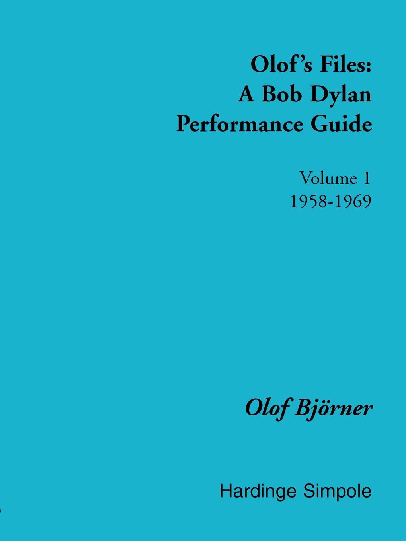 Olof Bjvrner Olof's Files. A Bob Dylan Performance Guide : Volume 1 : 1958-1969 olof bjoerner olof s files a bob dylan performance guide volume 2 1970 1977