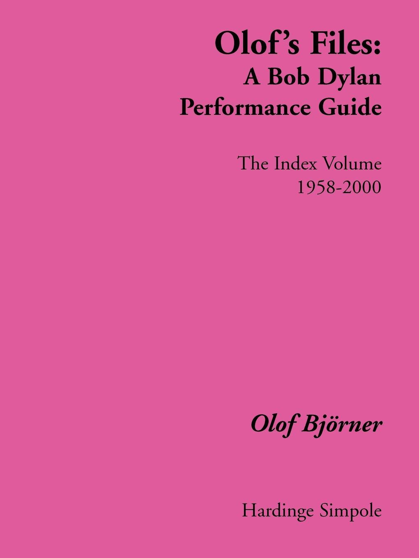 Olof Bjvrner Olof's Files. A Bob Dylan Performance Guide : The Index Volume olof bjoerner olof s files a bob dylan performance guide volume 2 1970 1977