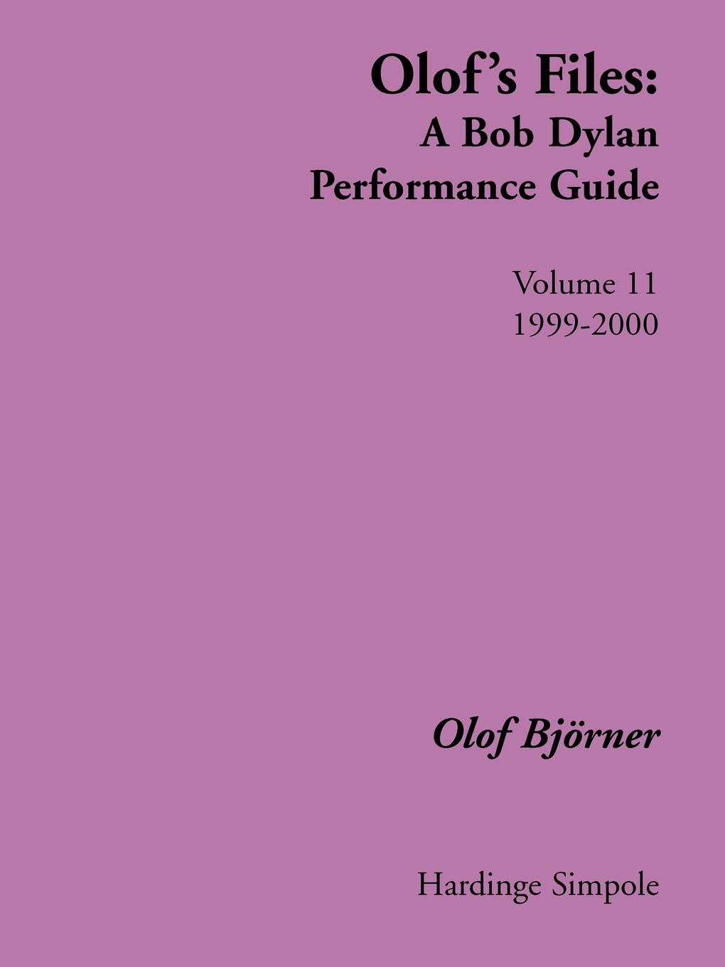 Фото - Olof Bjvrner, Olof Bjorner Olof's Files. A Bob Dylan Performance Guide : Volume 11 : 1999-2000 gifted 2 better late than never