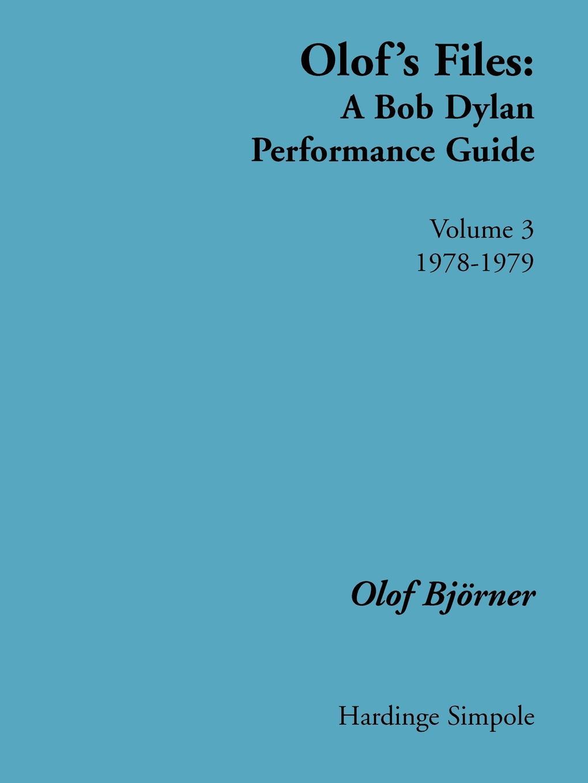 Olof Bjoerner Olof's Files. A Bob Dylan Performance Guide: Volume 3: 1978-1979 olof bjoerner olof s files a bob dylan performance guide volume 2 1970 1977