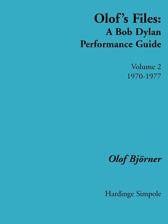 Olof Bjoerner Olof's Files. A Bob Dylan Performance Guide: Volume 2 1970 - 1977 olof bjoerner olof s files a bob dylan performance guide volume 2 1970 1977