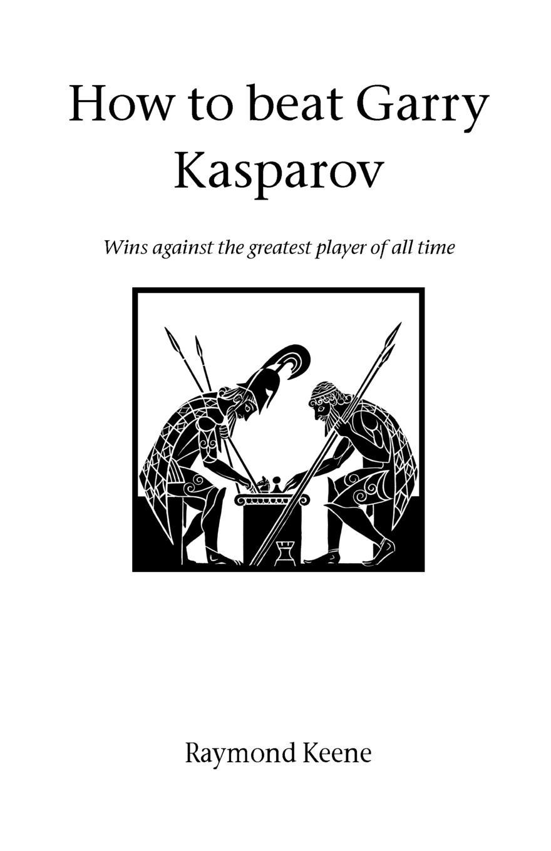Raymond Keene How to beat Gary Kasparov the complete peanuts 1985 to 1986