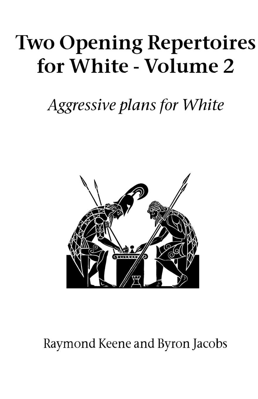 Raymond Keene, Byron Jacobs Two Opening Repertoires for White - Volume 2 недорго, оригинальная цена