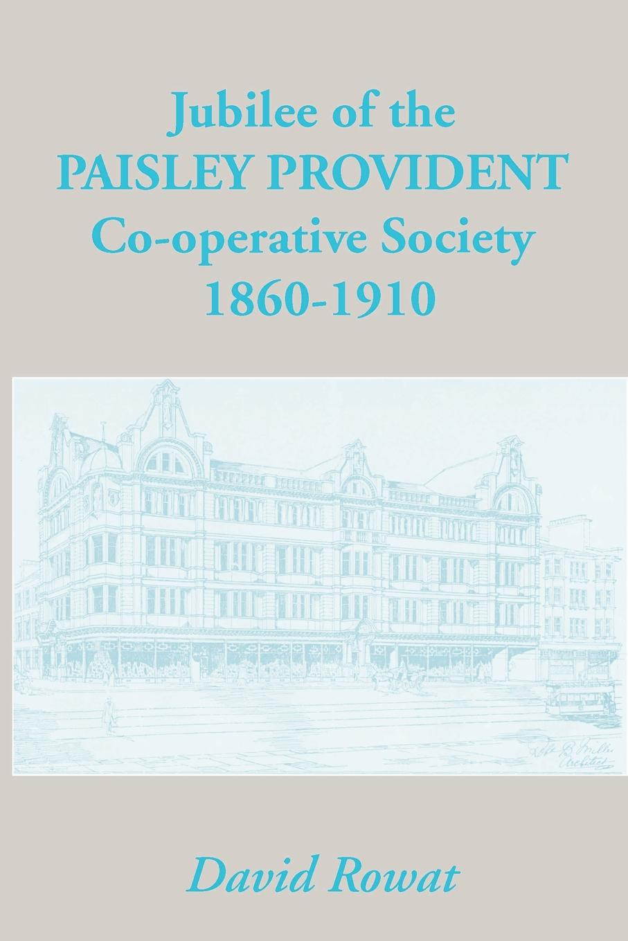 David Rowat Jubilee of the Paisley Provident Co-Operative Society Limited недорго, оригинальная цена