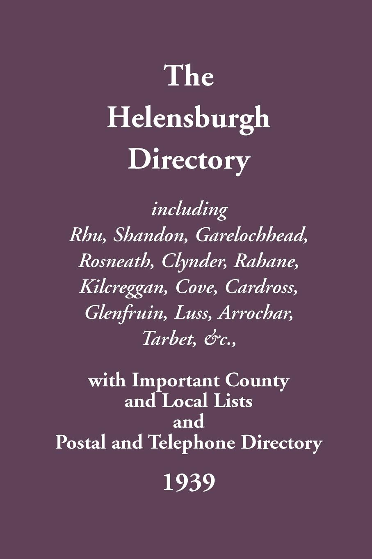 Helensburgh Directory, including Rhu, Shandon, Garelochhead, Rosneath, Clynder, Rahane, Kilcreggan, Cove, Cardross, Glenfruin, Luss, Arrochar, Tarbet, the london directory