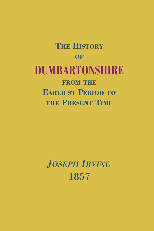 Joseph Irving History of Dumbartonshire, 1857 hopper edmund carles some account of the parish of starston norfolk