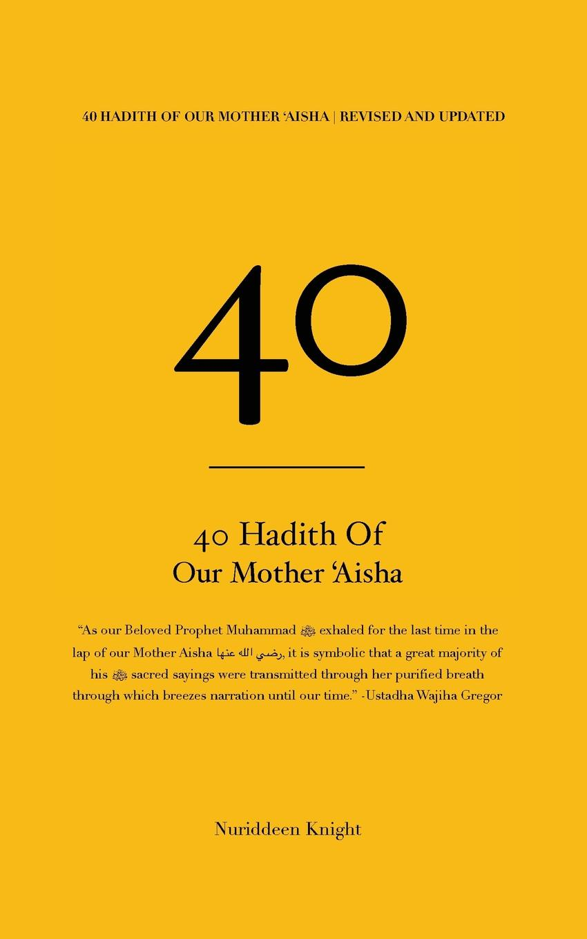 Nuriddeen Knight 40 Hadith of 'Aisha. .Revised and Updated. barnes william an outline of english speech craft