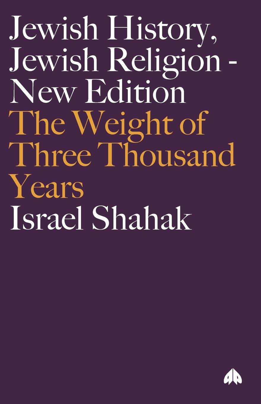 Israel Shahak Jewish History, Jewish Religion. The Weight Of Three Thousand Years gustav karpeles a sketch of jewish history