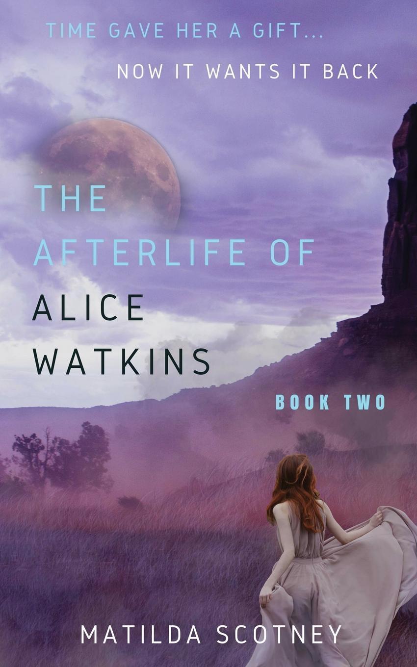 Matilda Scotney THE AFTERLIFE OF ALICE WATKINS. BOOK TWO the sacrifice