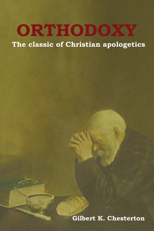 Gilbert K. Chesterton Orthodoxy. The classic of Christian apologetics pamela gilbert k a companion to sensation fiction