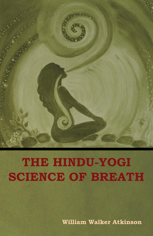 William Walker Atkinson The Hindu-Yogi Science of Breath william walker atkinson the psychology of salesmanship