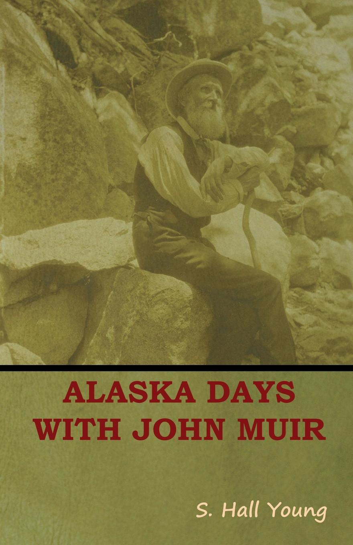 S. Hall Young Alaska Days with John Muir