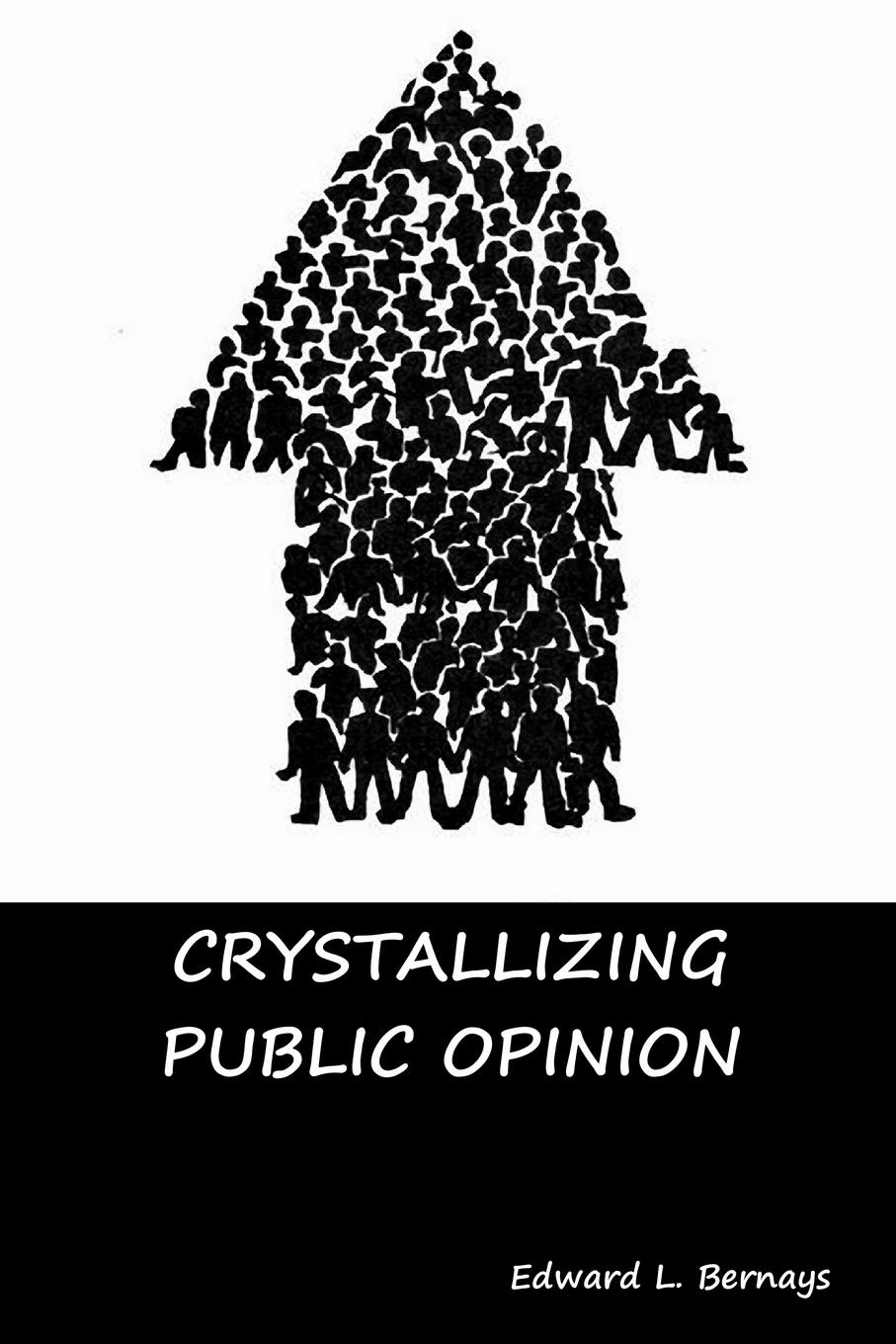 Edward L. Bernays Crystallizing Public Opinion william h parker a gynecologist s second opinion