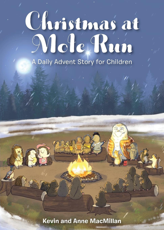 Kevin MacMillan, Anne MacMillan Christmas at Mole Run. A Daily Advent Story for Children