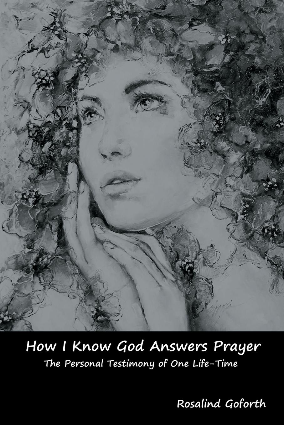 Rosalind Goforth How I Know God Answers Prayer. The Personal Testimony of One Life-Time rosalind goforth how i know god answers prayer
