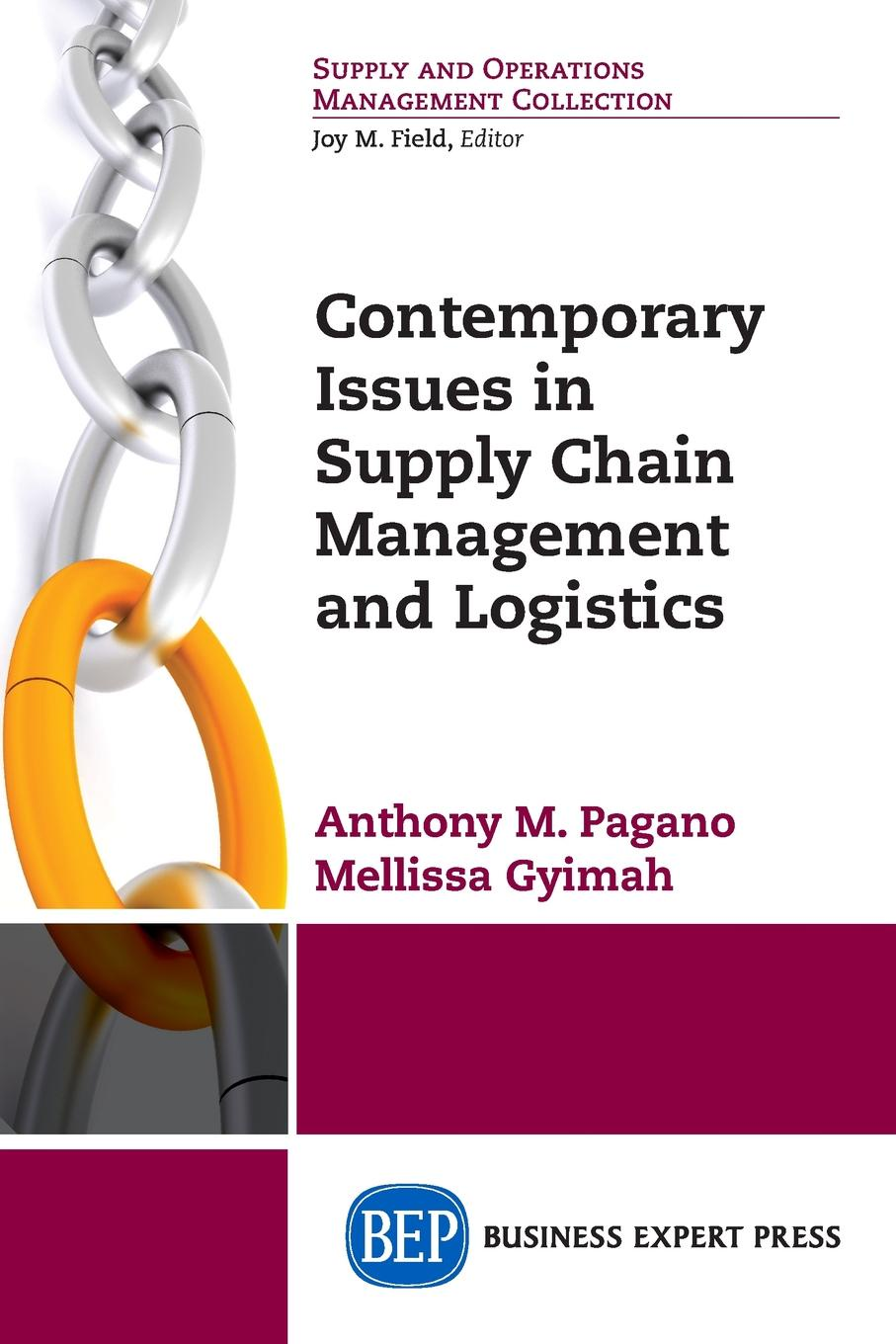 Anthony M. Pagano, Mellissa Gyimah Contemporary Issues in Supply Chain Management and Logistics peter levesque j the shipping point the rise of china and the future of retail supply chain management isbn 9780470826256
