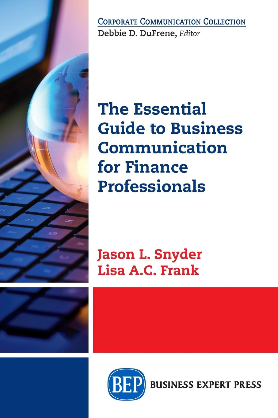 Jason L. Snyder, Lisa A.C. Frank The Essential Guide to Business Communication for Finance Professionals k proctor scott building financial models with microsoft excel a guide for business professionals