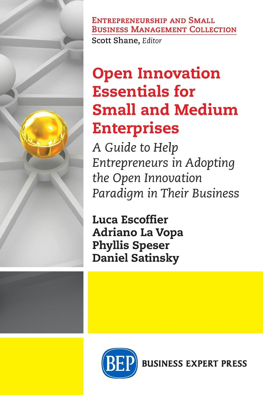 Luca Escoffier, Adriano La Vopa, Phyllis Speser Open Innovation Essentials for Small and Medium Enterprises. A Guide to Help Entrepreneurs in Adopting the Open Innovation Paradigm in Their Business lowellyne james sustainability footprints in smes strategy and case studies for entrepreneurs and small business