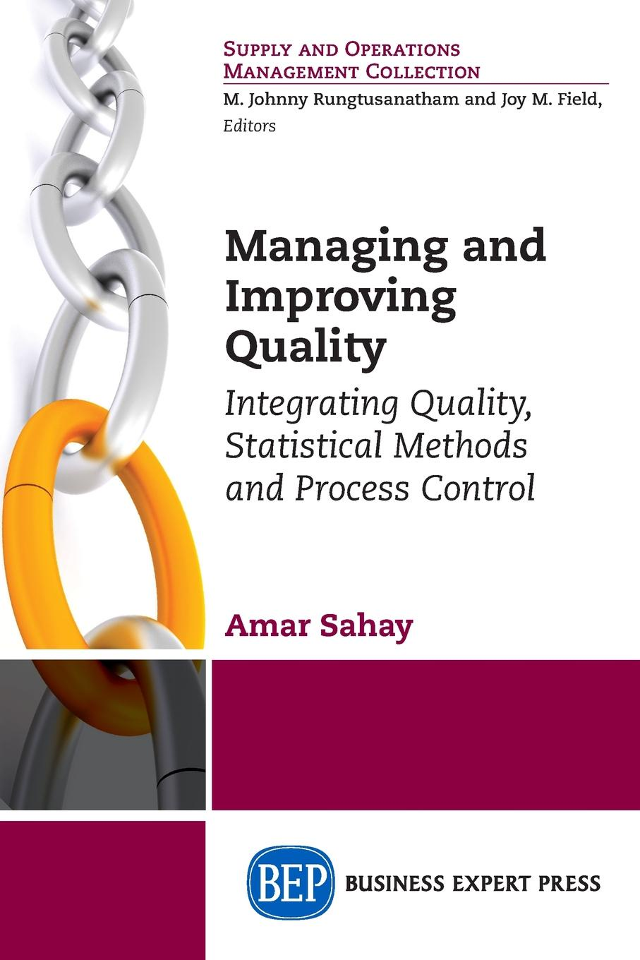 Amar Sahay Managing and Improving Quality. Integrating Quality, Statistical Methods and Process Control charles p quesenberry spc methods for quality improvement