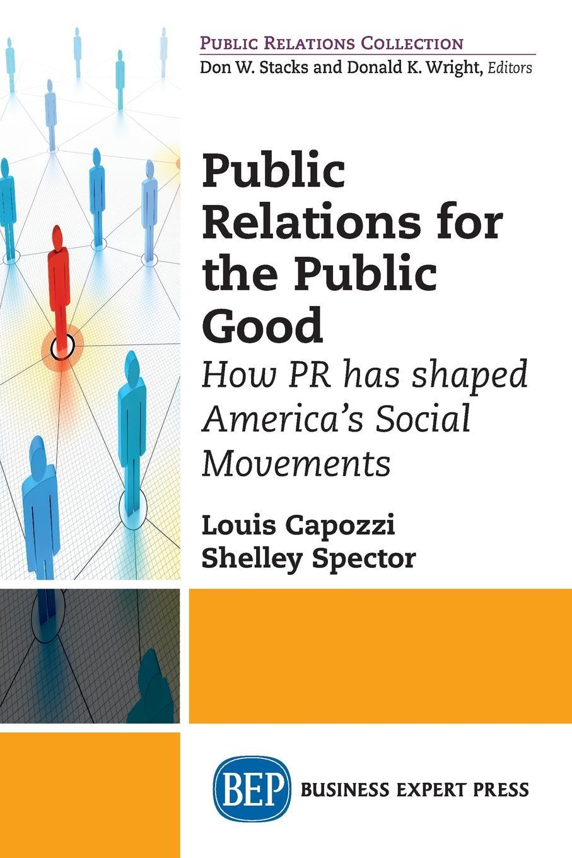 Louis Capozzi, Shelley Spector Public Relations for the Public Good. How PR has shaped America's Social Movements public relations student s book учебник