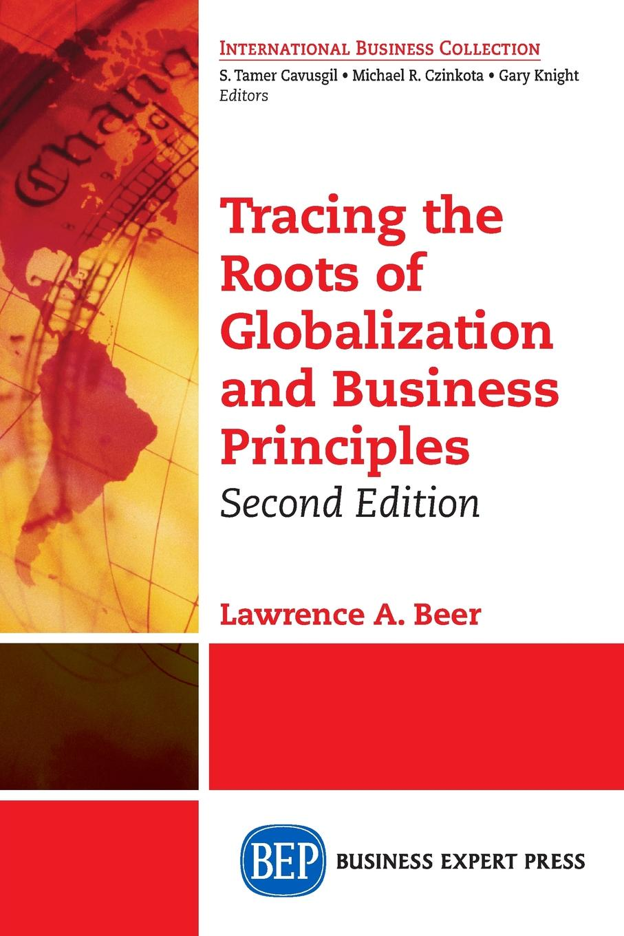 Lawrence A. Beer Tracing the Roots of Globalization and Business Principles, Second Edition nitsan chorev the globalization and development reader perspectives on development and global change