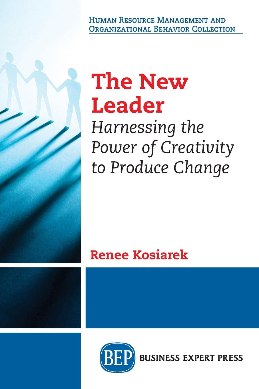 Renee Kosiarek The New Leader. Harnessing The Power of Creativity to Produce Change creativity in conscience society