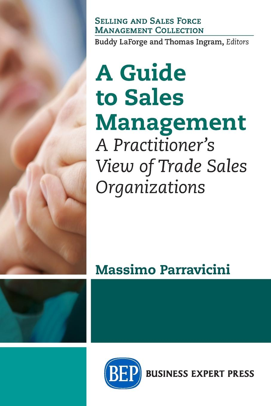 Massimo Parravicini A Guide to Sales Management. A Practitioner's View of Trade Sales Organizations chris lytle the accidental sales manager how to take control and lead your sales team to record profits