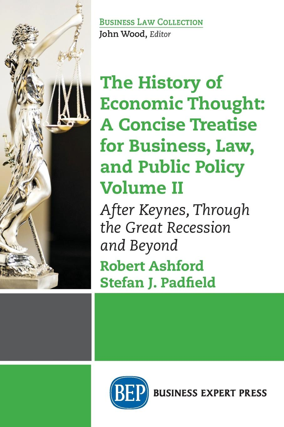 Robert Ashford, Stefan J. Padfield The History of Economic Thought. A Concise Treatise for Business, Law, and Public Policy Volume II: After Keynes, Through the Great Recession and Beyond