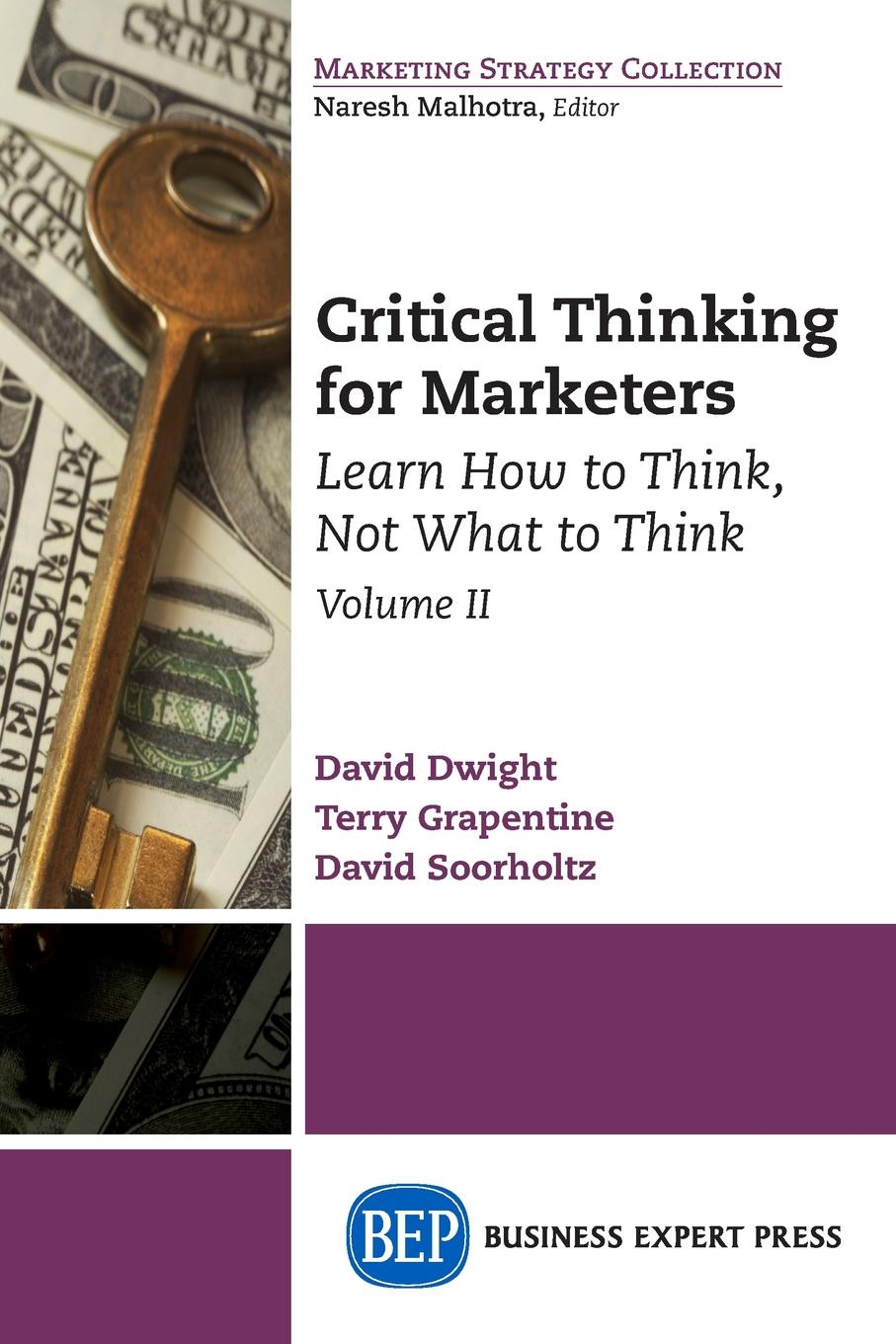 David Dwight, Terry Grapentine, David Soorholtz Critical Thinking for Marketers, Volume II. Learn How to Think, Not What to Think j y f lau an introduction to critical thinking and creativity think more think better