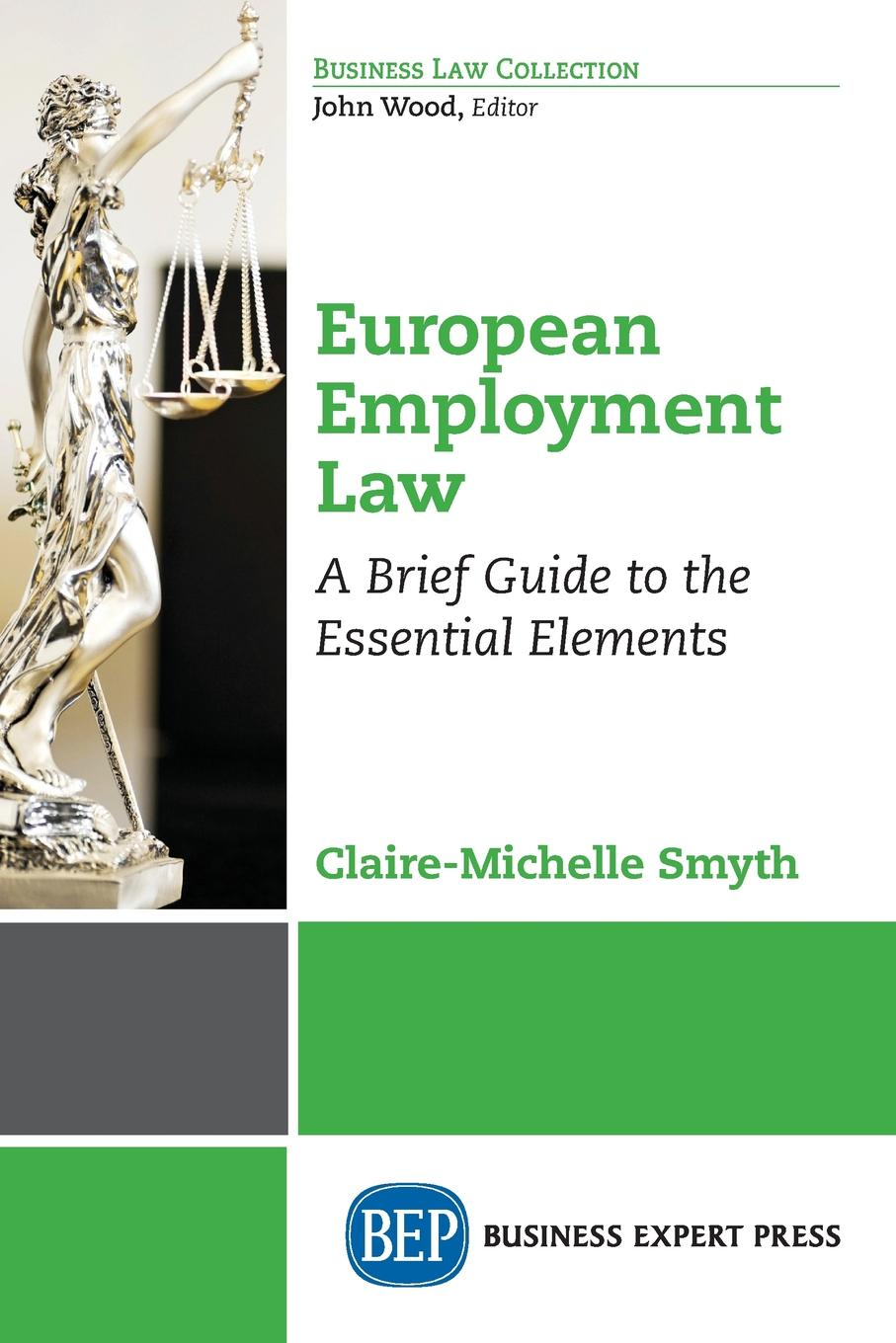 Claire-Michelle Smyth European Employment Law. A Brief Guide to the Essential Elements the making of labour law in europe