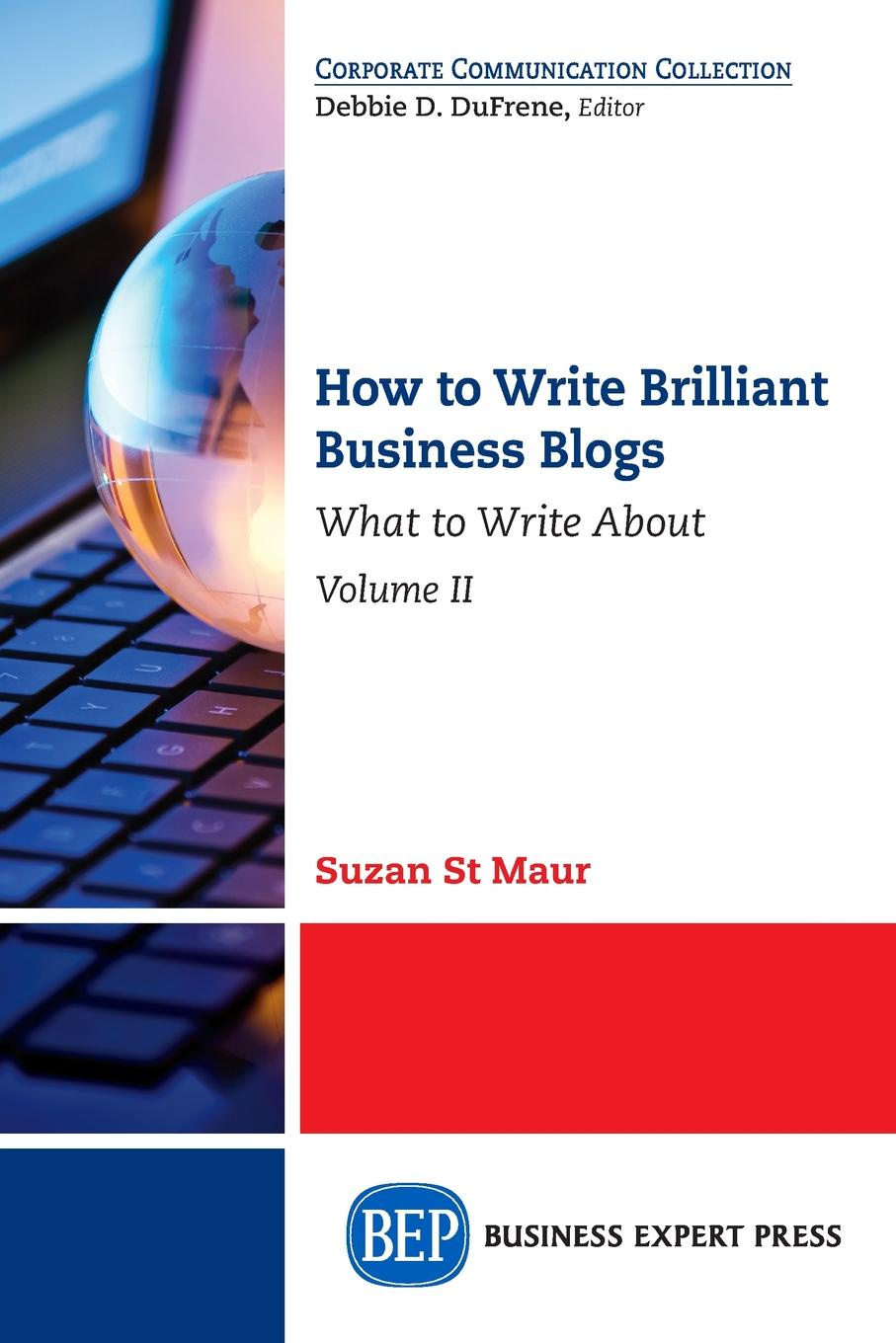 Suzan St. Maur How to Write Brilliant Business Blogs, Volume II. What to Write About andrea b geffner m barron s how to write better business letters