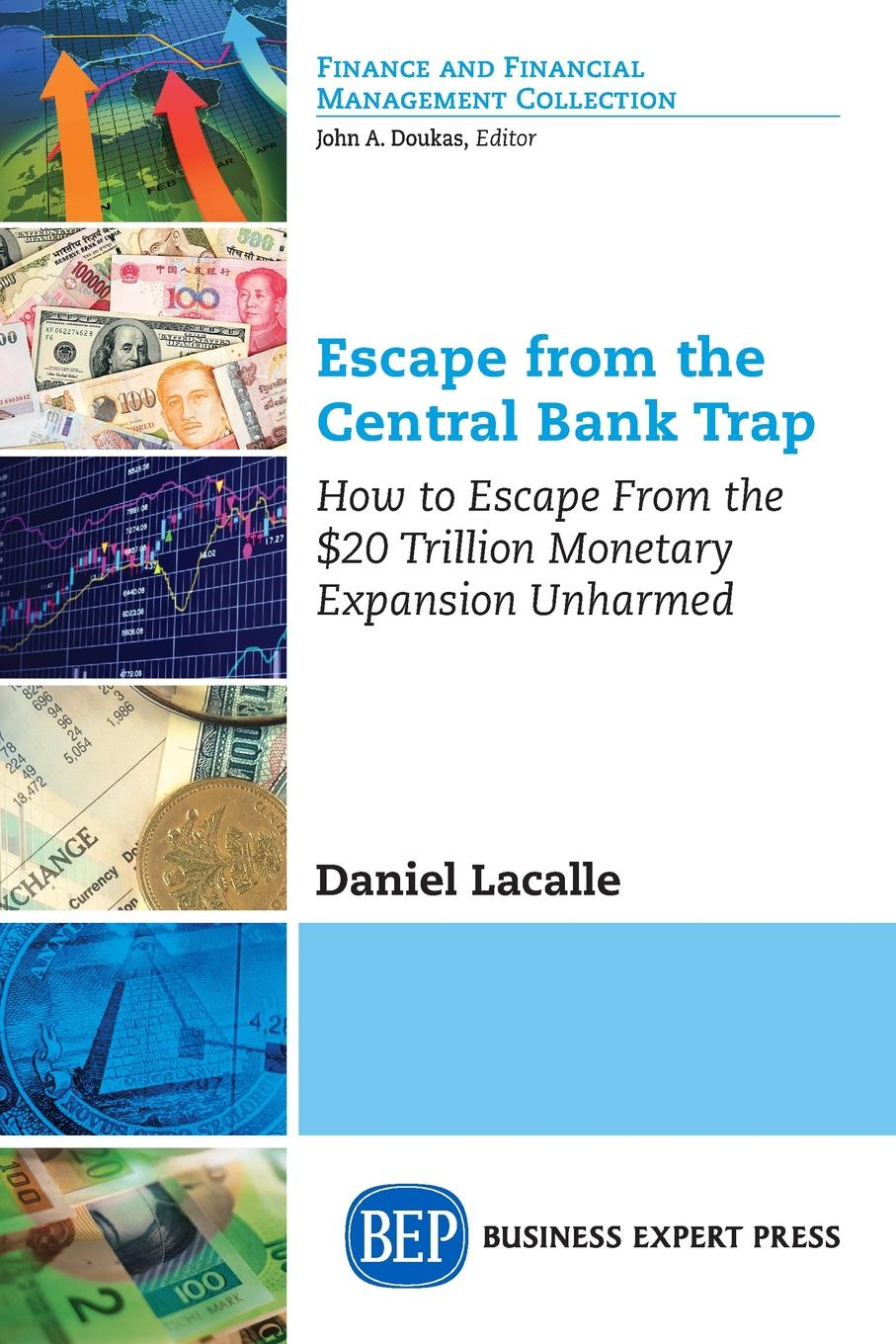 Daniel Lacalle Escape from the Central Bank Trap. How to Escape From the .20 Trillion Monetary Expansion Unharmed claus vogt the global debt trap how to escape the danger and build a fortune