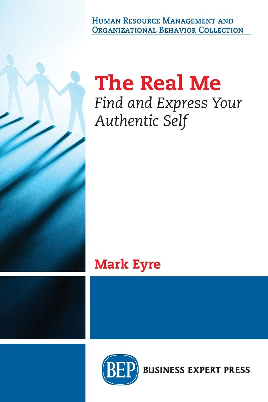 Mark Eyre The Real Me. Find and Express Your Authentic Self