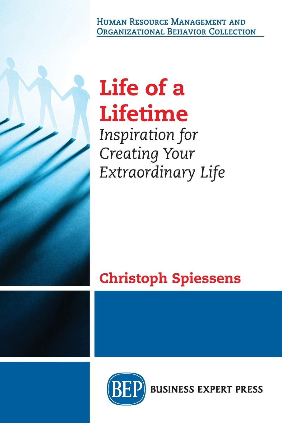 Christoph Spiessens Life of a Lifetime. Inspiration for Creating Your Extraordinary Life change your mind change your life