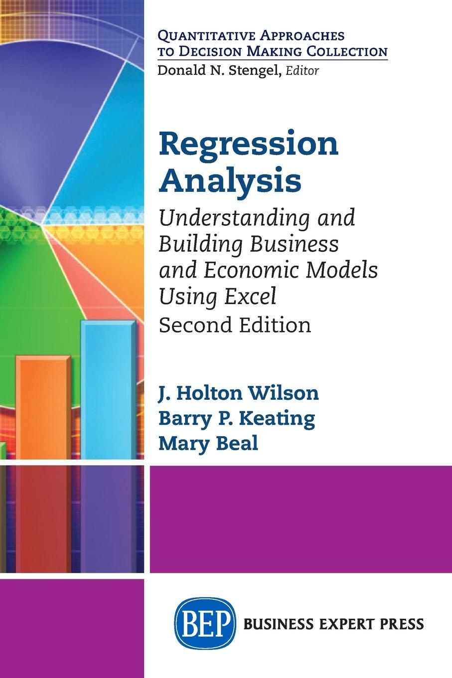 J. Holton Wilson, Barry P. Keating, Mary Beal Regression Analysis. Understanding and Building Business and Economic Models Using Excel, Second Edition k proctor scott building financial models with microsoft excel a guide for business professionals