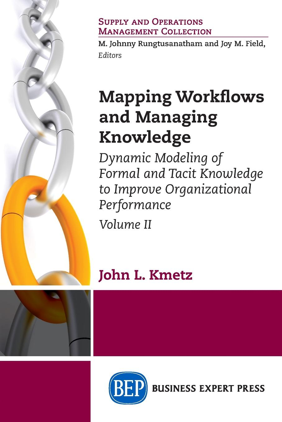 John L. Kmetz Mapping Workflows and Managing Knowledge. Dynamic Modeling of Formal and Tacit Knowledge to Improve Organizational Performance, Volume II gregory levitin dynamic system reliability modeling and analysis of dynamic and dependent behaviors