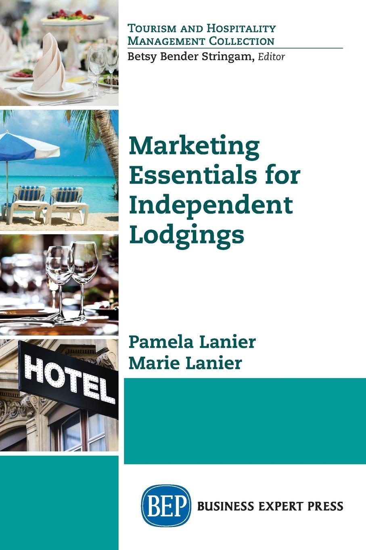 Pamela Lanier, Marie Lanier Marketing Essentials for Independent Lodgings pamela lanier marie lanier marketing essentials for independent lodgings