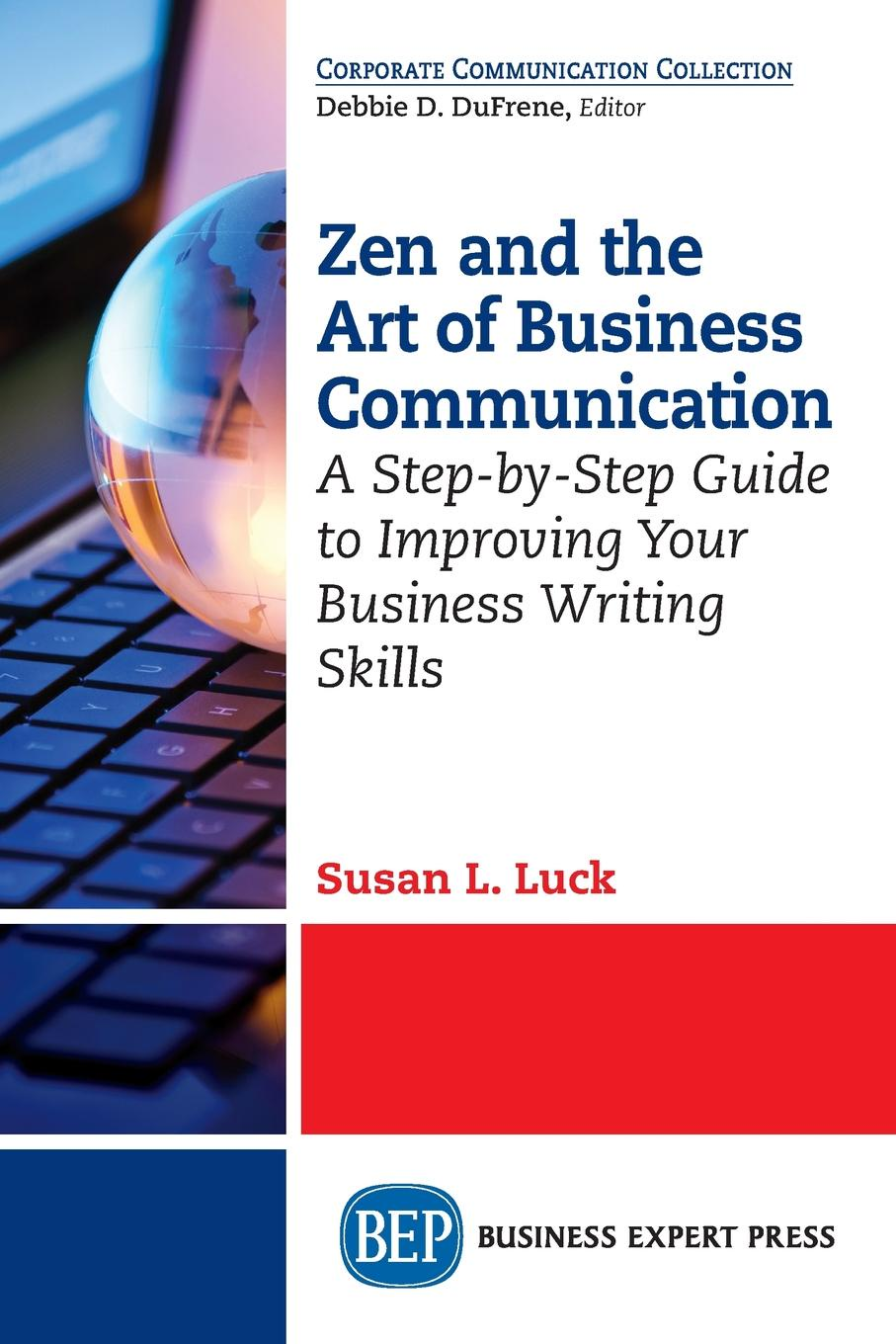 Susan L. Luck Zen and the Art of Business Communication. A Step-by-Step Guide to Improving Your Business Writing Skills robert levine the power of persuasion how we re bought and sold