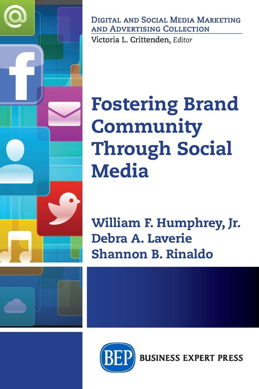 Jr. William F. Humphrey, Debra A. Laverie, Shannon B. Rinaldo Fostering Brand Community Through Social Media building non profit communities online