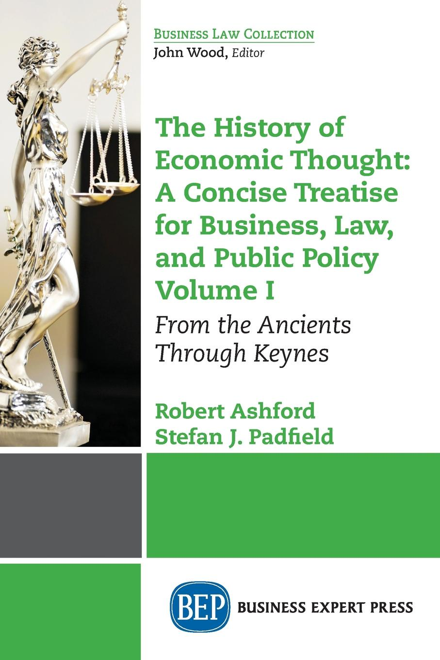 Robert Ashford, Stefan J. Padfield The History of Economic Thought. A Concise Treatise for Business, Law, and Public Policy Volume I: From the Ancients Through Keynes