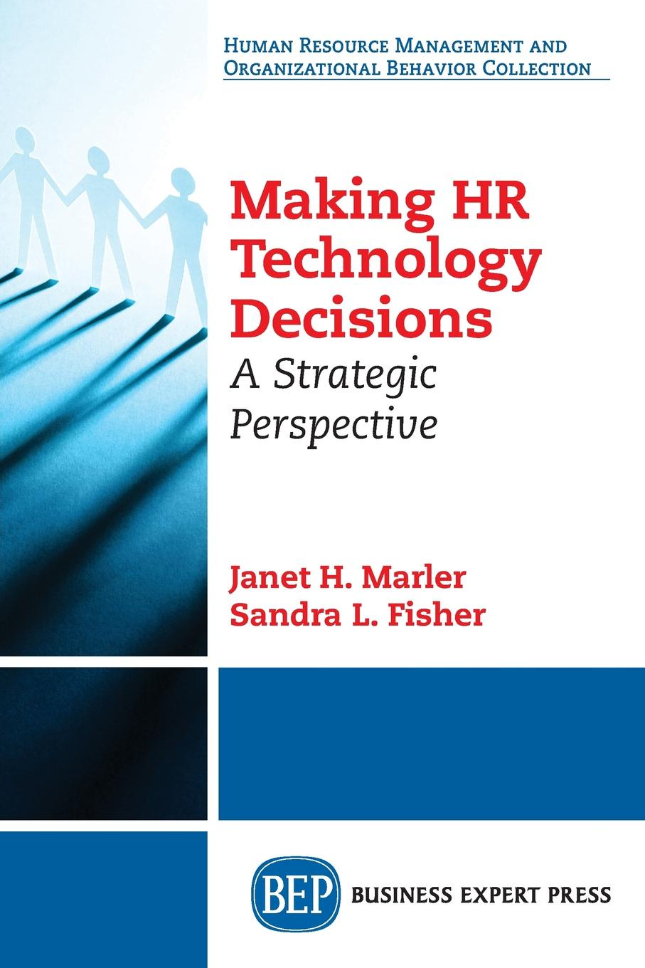 Janet H. Marler, Sandra L. Fisher Making HR Technology Decisions. A Strategic Perspective technology management