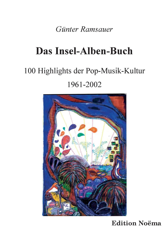 Günter Ramsauer Das Insel-Alben-Buch. 100 Highlights der Pop-Musik-Kultur 1961-2002