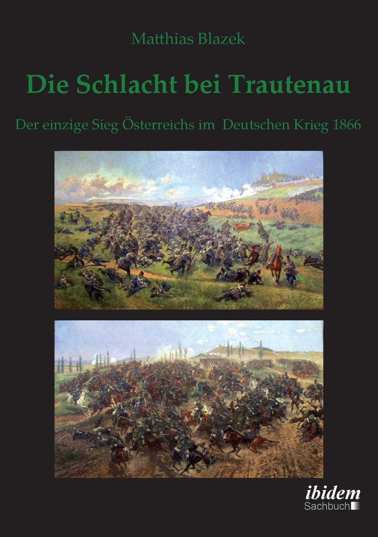 Matthias Blazek Die Schlacht bei Trautenau. Der einzige Sieg Osterreichs im Deutschen Krieg 1866. johann ludwig kriele schlacht bei kunersdorf