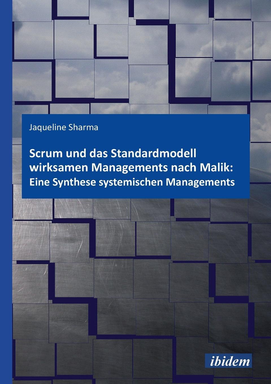 Scrum und das Standardmodell wirksamen Managements nach Malik. Eine Synthese systemischen Managements. Jacqueline Sharma bringt dem Leser zwei unterschiedliche...