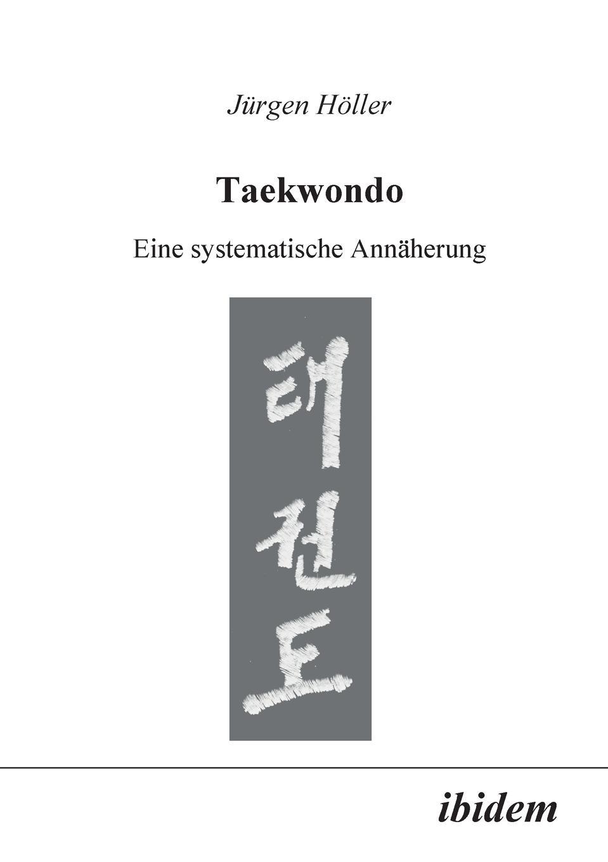 Jürgen Höller Taekwondo. Eine systematische Annaherung krystyna sargent taekwondo patterns