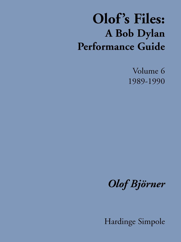 Olof Bjorner Olof's Files. A Bob Dylan Performance Guide : Volume 6 : 1989-1990 olof bjoerner olof s files a bob dylan performance guide volume 2 1970 1977